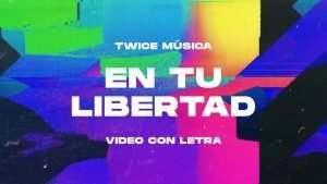 TWICE MÚSICA – En Tu Libertad